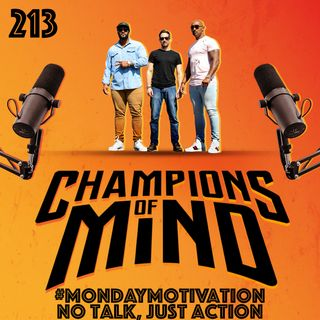 Champions Of Mind - 213 - #MondayMotivation: No Talk, Just Action