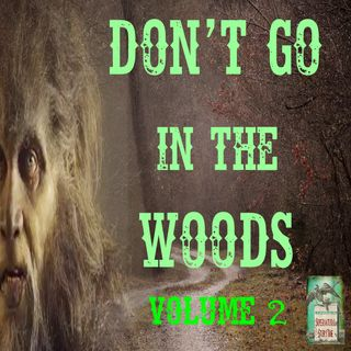 Don't Go in the Woods | Volume 2 | Podcast E173