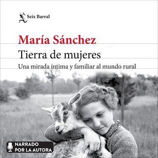 Tierra de mujeres: María Sánchez.