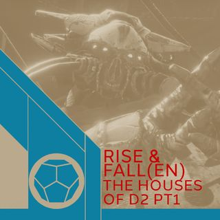 Rise and Fall(en) - The Houses Of D2 Pt1