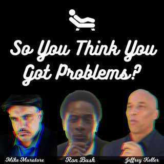 So You Think You Got Problems?