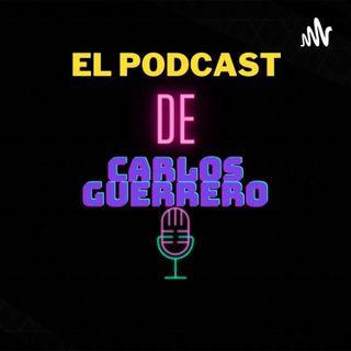 El Podcast informal de Carlos Guerrero