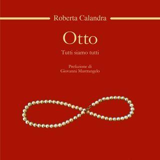 """Roberta Calandra """"Otto. Tutti siamo tutti"""""""