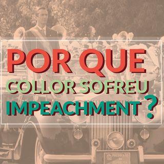 #039 - Por que Collor sofreu impeachment?