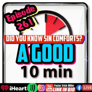 Ep 262 Did You Know Sin Comforts? (Sorry For The Audio Quality)