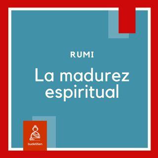 La madurez espiritual | Rumi