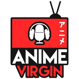 Introducing the Anime Virgin Podcast!