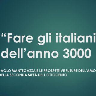 Francesca Campani: Fare gli italiani dell'anno 3000. Paolo Mantegazza e le prospettive future dell'amore nell'Italia di fine Ottocento