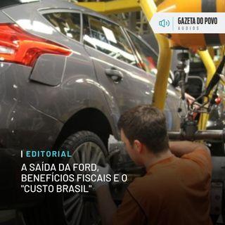 """Editorial: A saída da Ford, benefícios fiscais e o """"custo Brasil"""""""