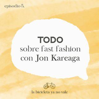 Todo sobre Fast Fashion con Jon Kareaga