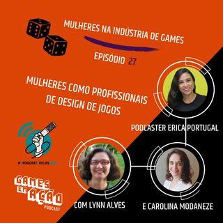 #27 - Mulheres como profissionais de design de jogos com a podcaster Erica Portugal, Lynn Alves e Carolina Modaneze