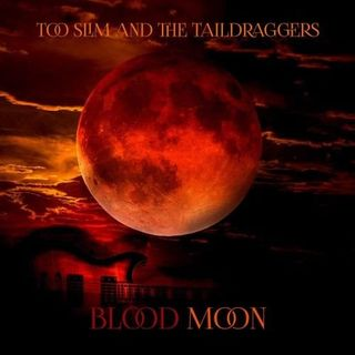 Too Slim And The Taildraggers Blood Moon