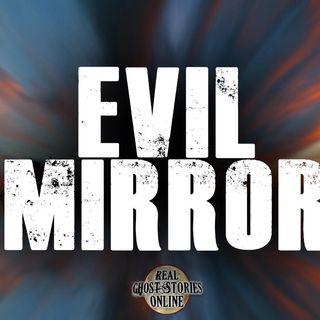Evil Mirror | Haunted, Paranormal, Supernatural