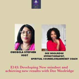 E143: Developing New Mindset And Achieving New Results With Dee Woodridge