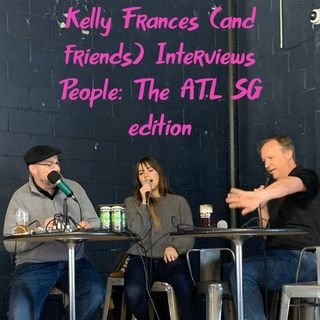 Kelly Frances (and friends) Interviews People: The ATL SG edition