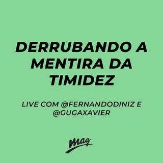 DERRUBANDO A MENTIRA DA TIMIDEZ // @fernandodinizbr e @gugaxavier