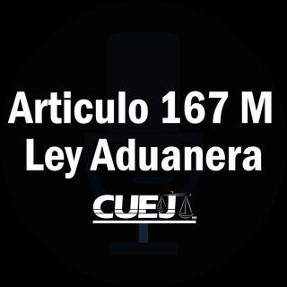 Articulo 167 M Ley Aduanera México