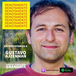 7 - Entrevistamos a Gustavo Ajzenman, Lider de Tecnologia de GRANDATA
