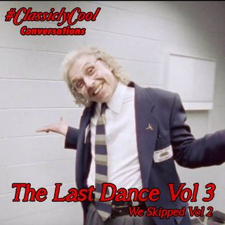 #ClassiclyCool Conversations: The Last Dance Vol. 3