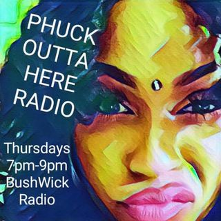 PHUCK OUTTA HERE RADIO LIVE STIMMY WEEK 7PM-9PM LIVE ON BUSHWICK RADIO