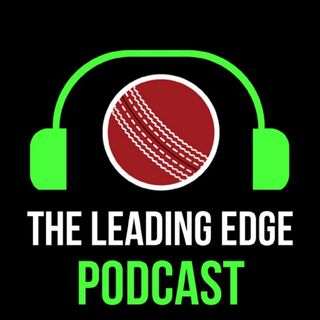 The Leading Edge Cricket Podcast | #17 | New Zealand V England 2nd Test Day 2 | SA V Aus 4th Test Day 4 Review