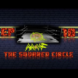 Episode 10: The Squared Circle