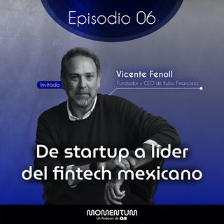 06: Portafolio Talks | De startup a líder del fintech mexicano | Vicente Fenoll - Kubo Financiero