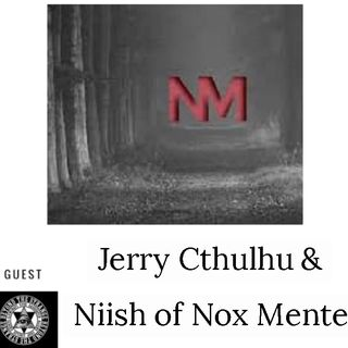 Nox Mente's Jerry Cthulhu and Niish 3/14/19
