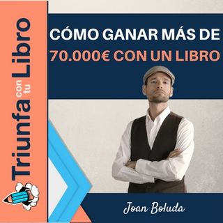 Cómo ganar más de 70.000€ con un libro que todavía no se ha escrito con Joan Boluda.