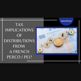 [ HTJ Podcast ]Tax Implications Of Distributions From A French PERCO / PEI?