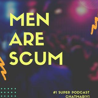 Men Are Scum- Chat Mariy