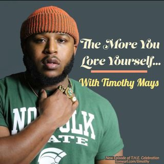 The More You Love Yourself… With Timothy Mays