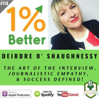 Deirdre O' Shaughnessy, The Art of the Interview, Journalistic Empathy, & Success Defined - EP118