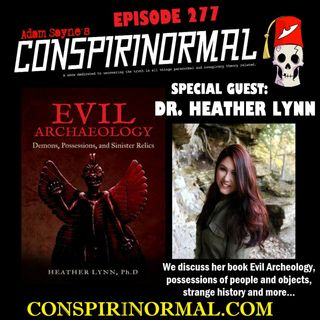 Conspirinormal Episode 277- Dr. Heather Lynn (Evil Archaeology)
