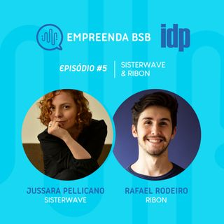 Empreenda BSB #05 | Sisterwave (Jussara Pellicano) e Ribon (Rafael Rodeiro)