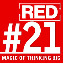 RED 021: How To Think Big