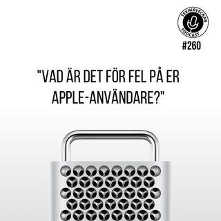 """Avsnitt 260: """"Vad är det för fel på er Apple-användare?"""""""