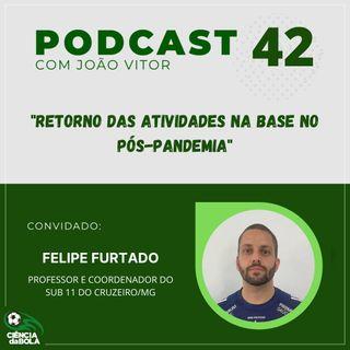Ep. 42: Retorno das atividades na base no pós-pandemia | Felipe Furtado
