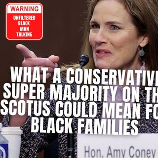 1027 | What A Conservative Super Majority On SCOTUS Could Mean For Black Families