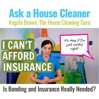 House Cleaner Can't Afford Insurance - But it's Okay, Right?