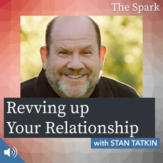 The Spark 015: Revving Up Your Relationship with Stan Tatkin