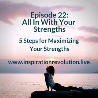 Episode 22 - Be All In With Your Strengths