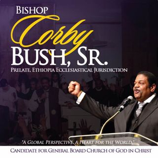 The Race For The Gen. Board (COGIC) - w/ Bishop Corby Bush