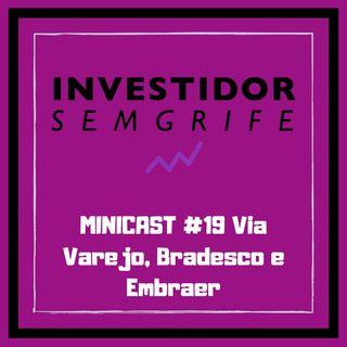 MINICAST #19 Via Varejo, Bradesco e Embraer