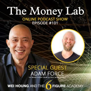 "Episode #101 - The ""Money Doesn't Grow On Trees"" Money Story with Guest Adam Force"