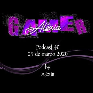 AlexiaGamer_Podcast40_29mar20