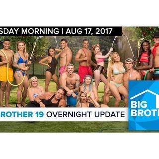 Big Brother 19   Overnight Update Podcast   Aug 17, 2017