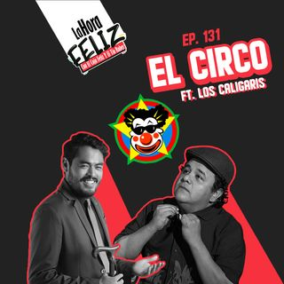 La Hora Feliz 131: El Circo ft. Los Caligaris