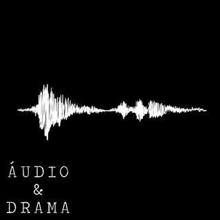 Ep 4 -  Áudio & Drama