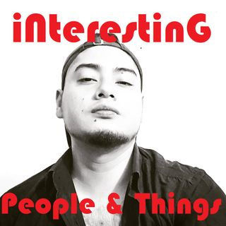 Interesting People & Things